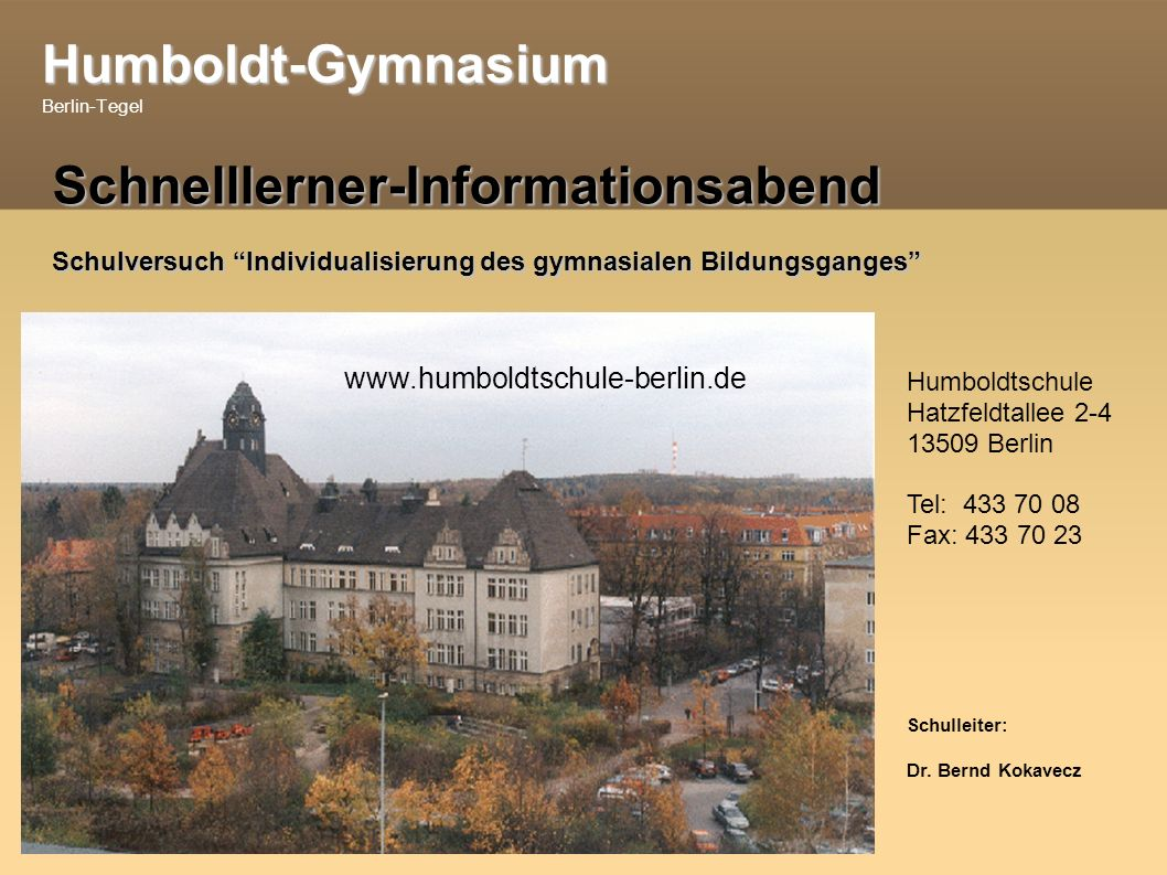 Humboldt-Gymnasium Humboldt-Gymnasium Berlin-Tegel Schulleiter: Dr.