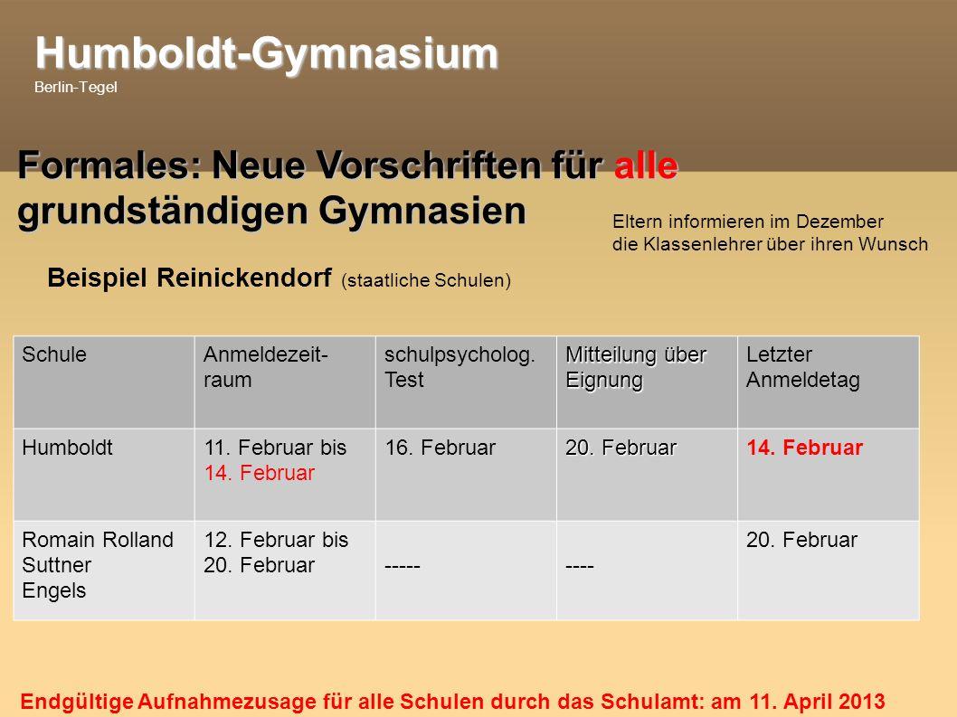 Humboldt-Gymnasium Humboldt-Gymnasium Berlin-Tegel Formales: Neue Vorschriften für alle grundständigen Gymnasien Beispiel Reinickendorf (staatliche Schulen) SchuleAnmeldezeit- raum schulpsycholog.