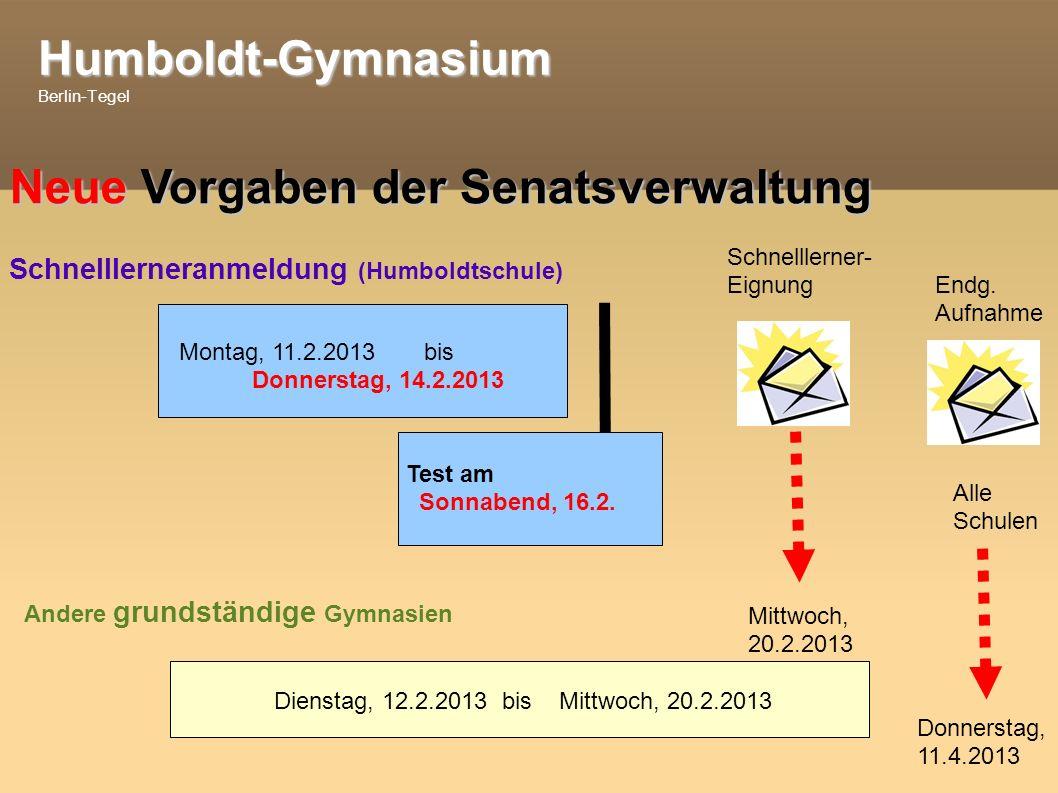 Humboldt-Gymnasium Humboldt-Gymnasium Berlin-Tegel Neue Vorgaben der Senatsverwaltung Montag, 11.2.2013 bis Donnerstag, 14.2.2013 Dienstag, 12.2.2013 bis Mittwoch, 20.2.2013 Test am Sonnabend, 16.2.