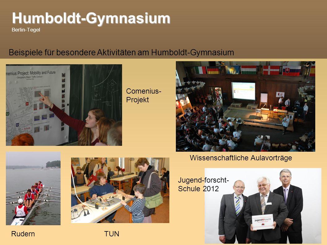Humboldt-Gymnasium Humboldt-Gymnasium Berlin-Tegel Beispiele für besondere Aktivitäten am Humboldt-Gymnasium Comenius- Projekt Wissenschaftliche Aulavorträge RudernTUN Jugend-forscht- Schule 2012