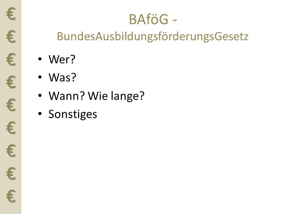€€€€€€€€€ BAföG - BundesAusbildungsförderungsGesetz Wer? Was? Wann? Wie lange? Sonstiges