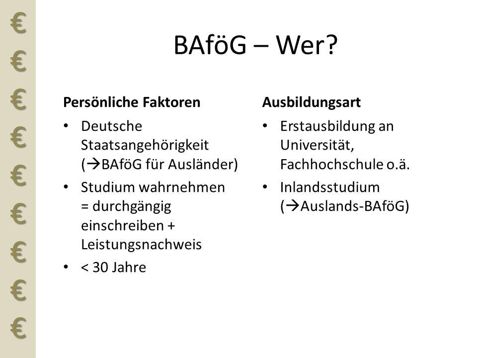 €€€€€€€€€ BAföG – Wer? Persönliche Faktoren Deutsche Staatsangehörigkeit (  BAföG für Ausländer) Studium wahrnehmen = durchgängig einschreiben + Leis