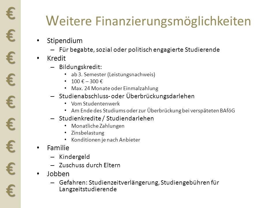 €€€€€€€€€ W eitere Finanzierungsmöglichkeiten Stipendium – Für begabte, sozial oder politisch engagierte Studierende Kredit – Bildungskredit: ab 3. Se