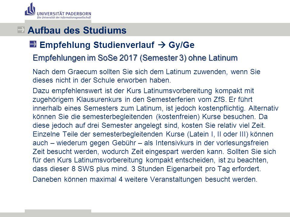 Empfehlungen im SoSe 2017 (Semester 3) ohne Latinum Nach dem Graecum sollten Sie sich dem Latinum zuwenden, wenn Sie dieses nicht in der Schule erworben haben.