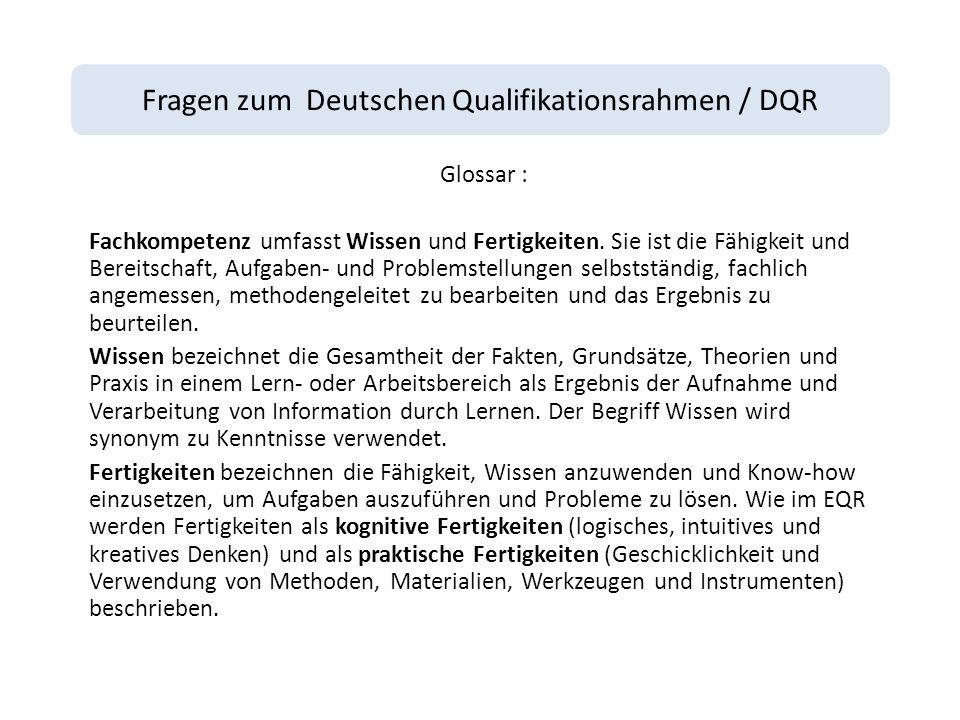 Fragen zum Deutschen Qualifikationsrahmen / DQR Glossar : Fachkompetenz umfasst Wissen und Fertigkeiten.