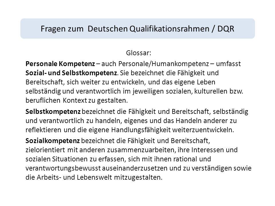 Fragen zum Deutschen Qualifikationsrahmen / DQR Glossar: Personale Kompetenz – auch Personale/Humankompetenz – umfasst Sozial- und Selbstkompetenz.