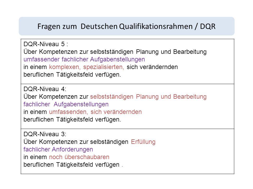 Fragen zum Deutschen Qualifikationsrahmen / DQR DQR-Niveau 5 : Über Kompetenzen zur selbstständigen Planung und Bearbeitung umfassender fachlicher Aufgabenstellungen in einem komplexen, spezialisierten, sich verändernden beruflichen Tätigkeitsfeld verfügen.