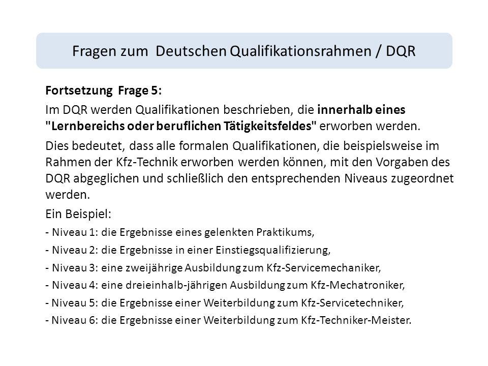 Fragen zum Deutschen Qualifikationsrahmen / DQR Fortsetzung Frage 5: Im DQR werden Qualifikationen beschrieben, die innerhalb eines Lernbereichs oder beruflichen Tätigkeitsfeldes erworben werden.