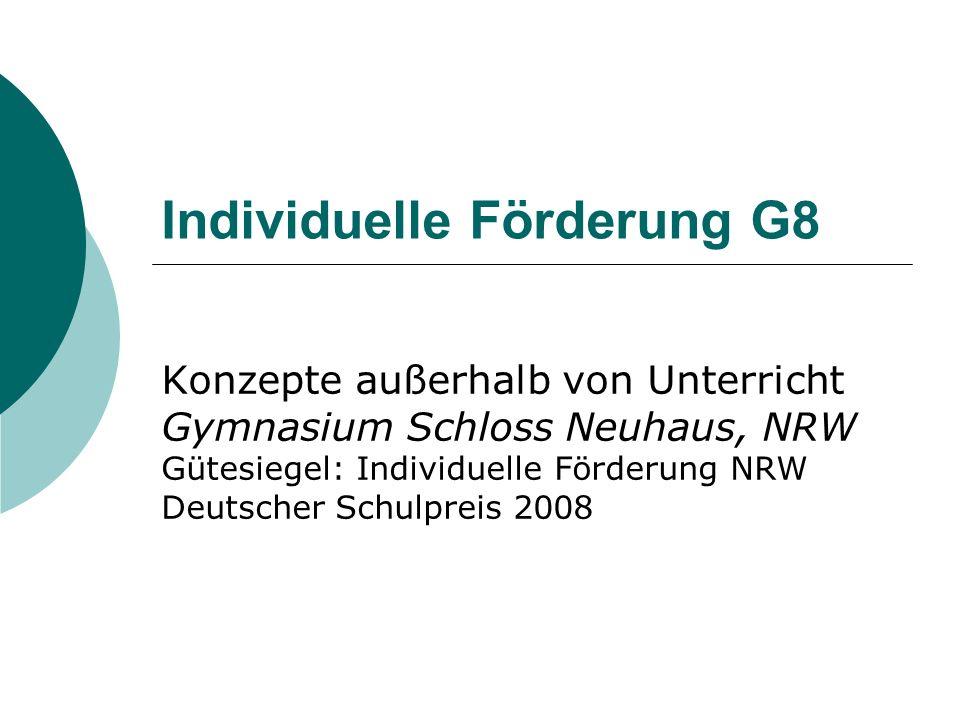 Individuelle Förderung G8 Konzepte außerhalb von Unterricht Gymnasium Schloss Neuhaus, NRW Gütesiegel: Individuelle Förderung NRW Deutscher Schulpreis 2008