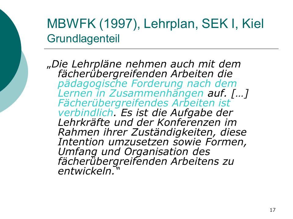 """17 MBWFK (1997), Lehrplan, SEK I, Kiel Grundlagenteil """"Die Lehrpläne nehmen auch mit dem fächerübergreifenden Arbeiten die pädagogische Forderung nach dem Lernen in Zusammenhängen auf."""
