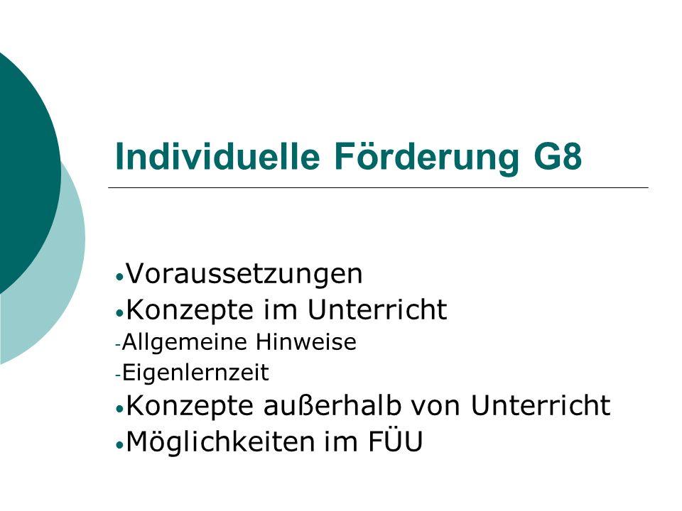 Individuelle Förderung G8 Voraussetzungen Konzepte im Unterricht - Allgemeine Hinweise - Eigenlernzeit Konzepte außerhalb von Unterricht Möglichkeiten im FÜU