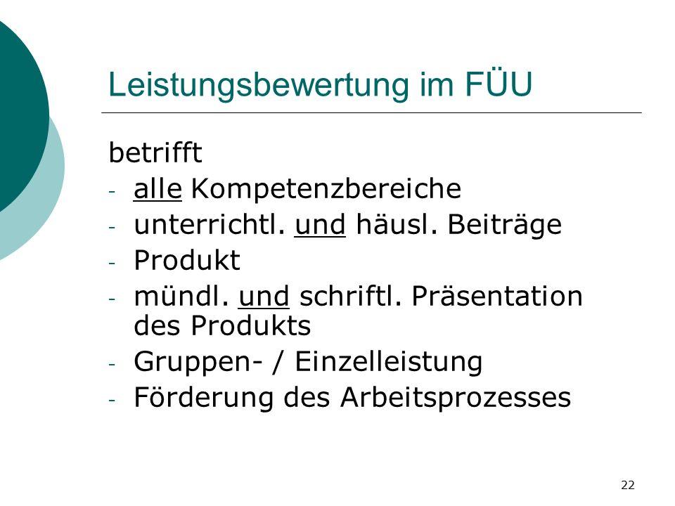 22 Leistungsbewertung im FÜU betrifft - alle Kompetenzbereiche - unterrichtl.