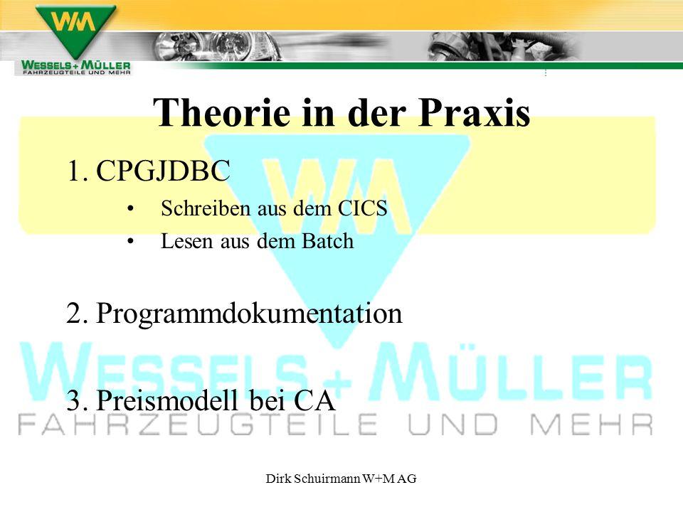 Dirk Schuirmann W+M AG Theorie in der Praxis 1. CPGJDBC Schreiben aus dem CICS Lesen aus dem Batch 2. Programmdokumentation 3. Preismodell bei CA