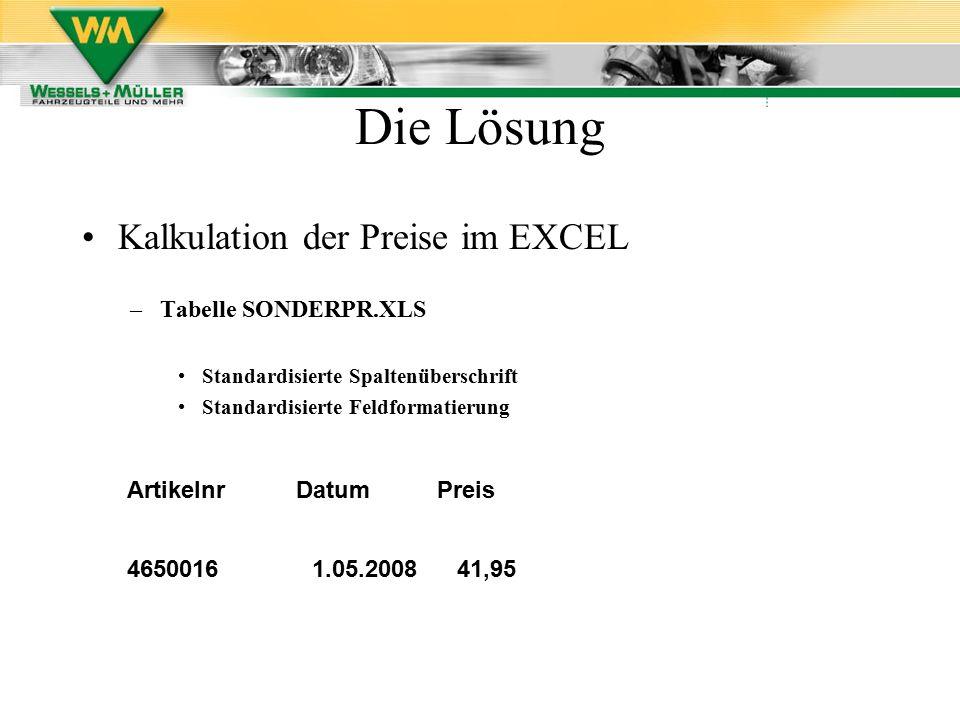 Kalkulation der Preise im EXCEL –Tabelle SONDERPR.XLS Standardisierte Spaltenüberschrift Standardisierte Feldformatierung ArtikelnrDatumPreis 46500161