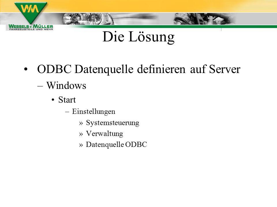 ODBC Datenquelle definieren auf Server –Windows Start –Einstellungen »Systemsteuerung »Verwaltung »Datenquelle ODBC Die Lösung