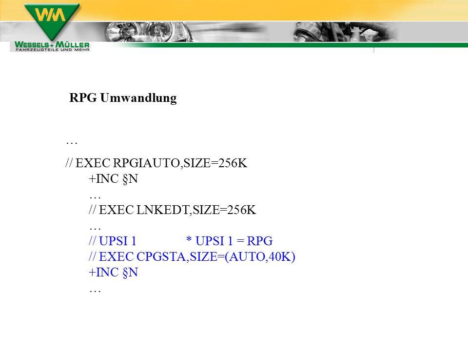 RPG Umwandlung … // EXEC RPGIAUTO,SIZE=256K +INC §N … // EXEC LNKEDT,SIZE=256K … // UPSI 1 * UPSI 1 = RPG // EXEC CPGSTA,SIZE=(AUTO,40K) +INC §N …