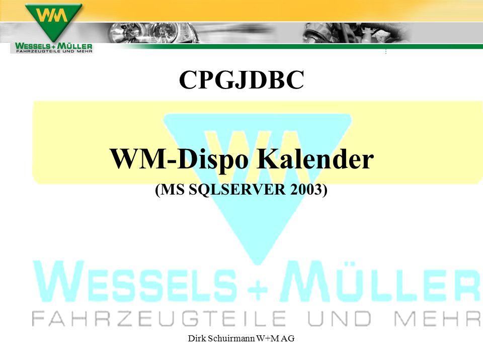 Dirk Schuirmann W+M AG CPGJDBC WM-Dispo Kalender (MS SQLSERVER 2003)