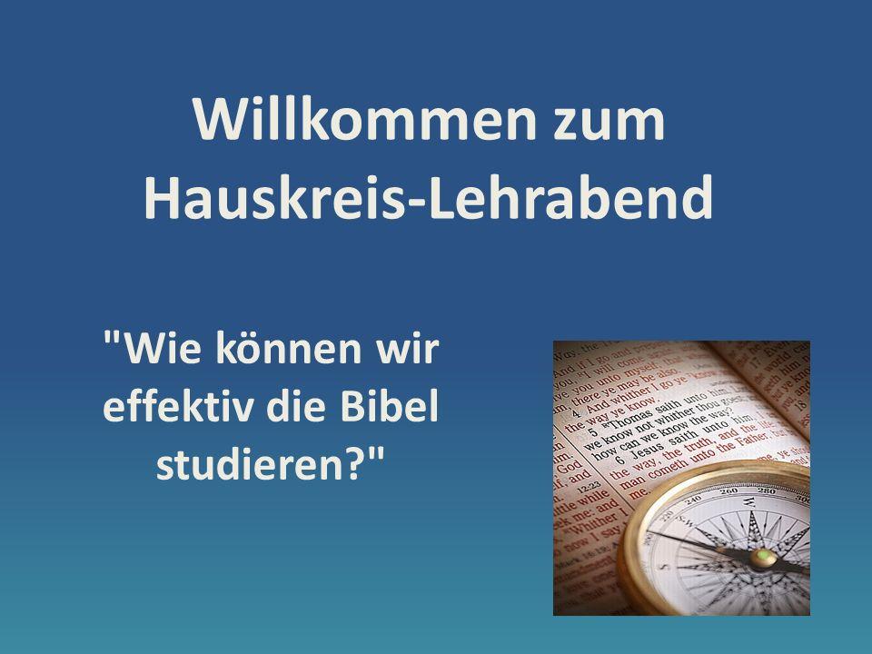 Willkommen zum Hauskreis-Lehrabend Wie können wir effektiv die Bibel studieren