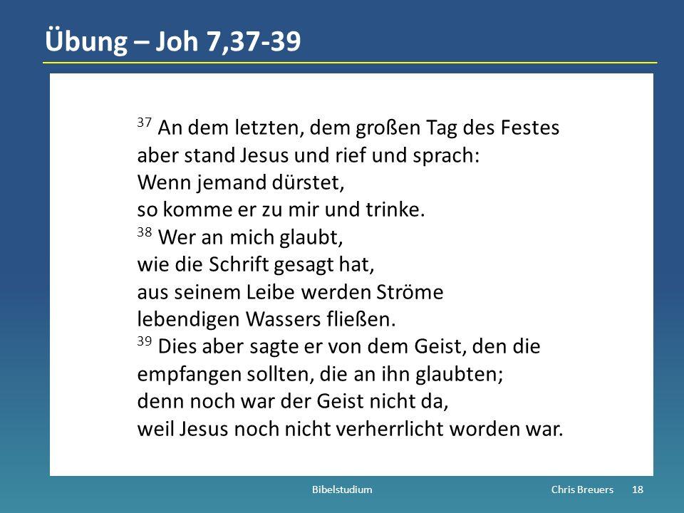 Übung – Joh 7,37-39 37 An dem letzten, dem großen Tag des Festes aber stand Jesus und rief und sprach: Wenn jemand dürstet, so komme er zu mir und trinke.