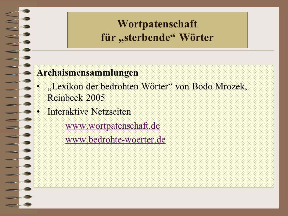"""Wortpatenschaft für """"sterbende Wörter Archaismensammlungen """"Lexikon der bedrohten Wörter von Bodo Mrozek, Reinbeck 2005 Interaktive Netzseiten www.wortpatenschaft.de www.bedrohte-woerter.de"""