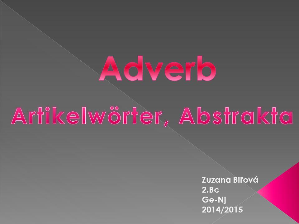  Adverbien bezeichnen lokale, temporale, modale und kausale Gegebenheiten oder Umstände im weitesten Sinne.