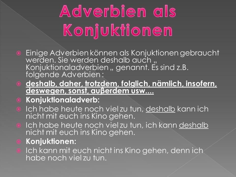  Einige Adverbien können als Konjuktionen gebraucht werden.