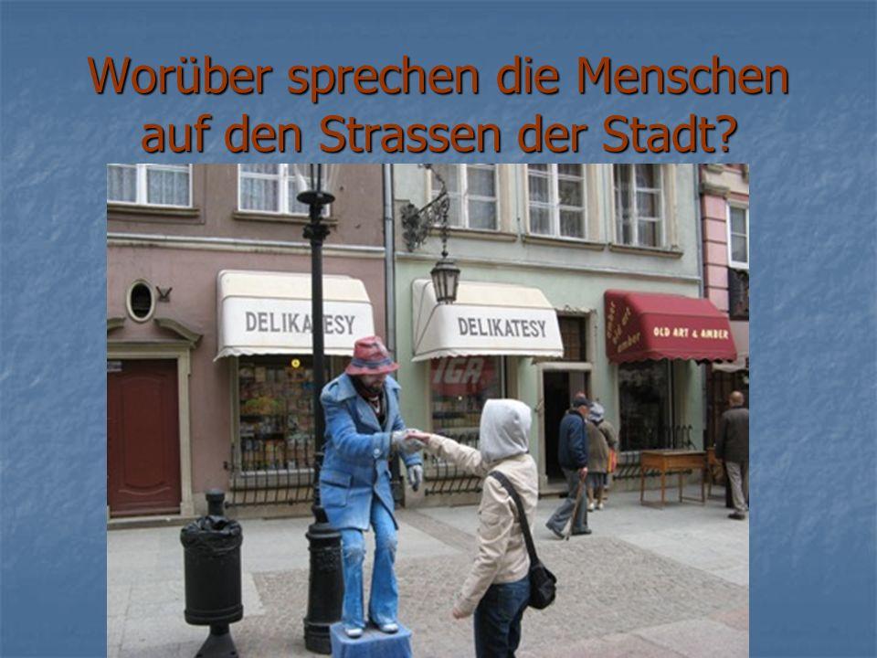 Worüber sprechen die Menschen auf den Strassen der Stadt?