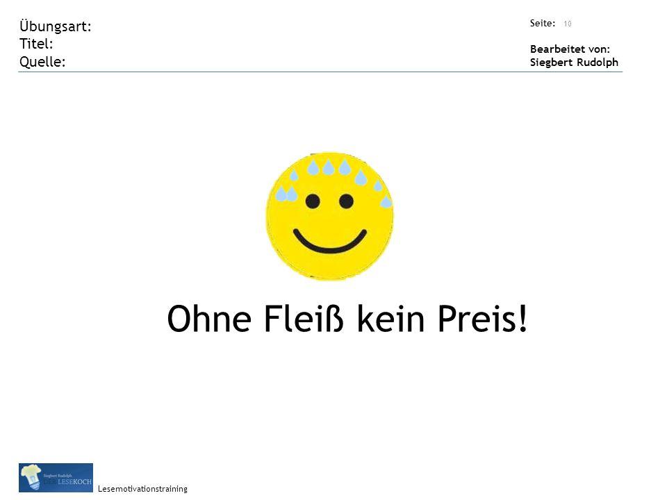 Übungsart: Titel: Quelle: Seite: Bearbeitet von: Siegbert Rudolph Lesemotivationstraining 10 Ohne Fleiß kein Preis!