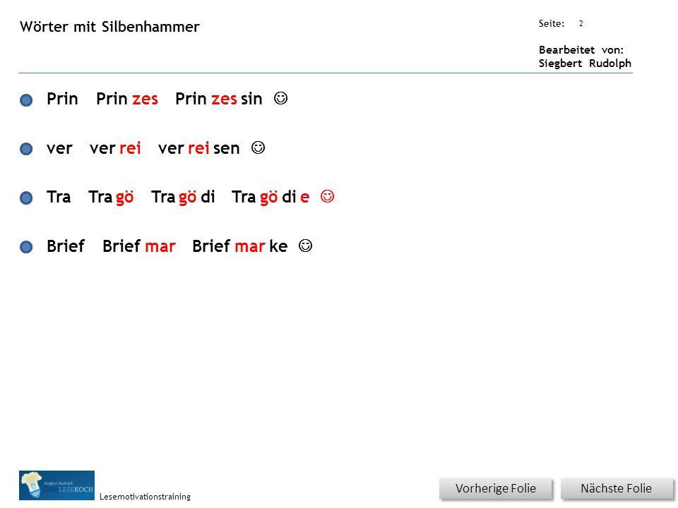 Übungsart: Seite: Bearbeitet von: Siegbert Rudolph Lesemotivationstraining 2 Wörter mit Silbenhammer Nächste Folie Vorherige Folie Prin zesPrinzessin