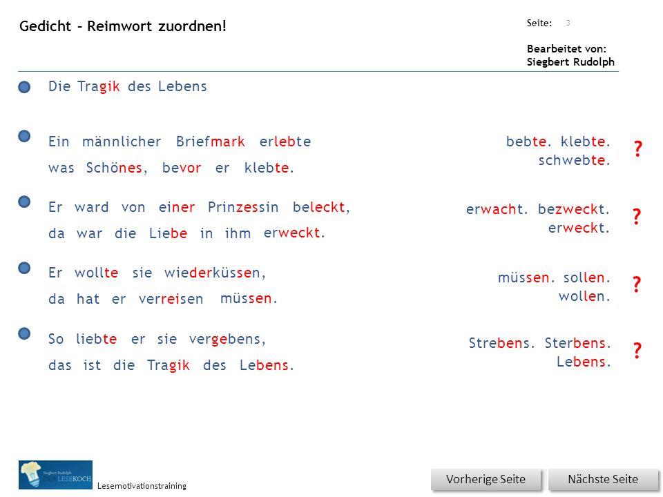 Übungsart: Seite: Bearbeitet von: Siegbert Rudolph Lesemotivationstraining 3 Die Tragik des Lebens bebte. klebte. schwebte. Gedicht – Reimwort zuordne