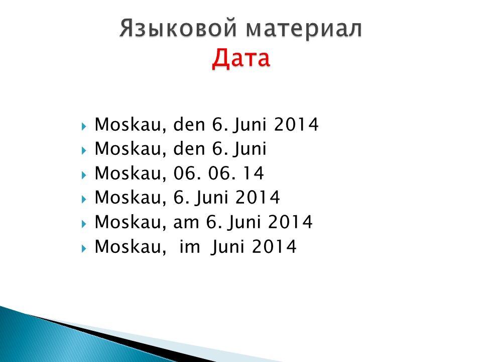  Моskau, den 6.Juni 2014  Моskau, den 6. Juni  Моskau, 06.