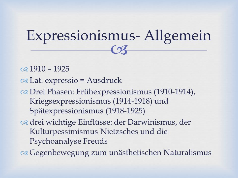   1910 – 1925  Lat. expressio = Ausdruck  Drei Phasen: Frühexpressionismus (1910-1914), Kriegsexpressionismus (1914-1918) und Spätexpressionismus