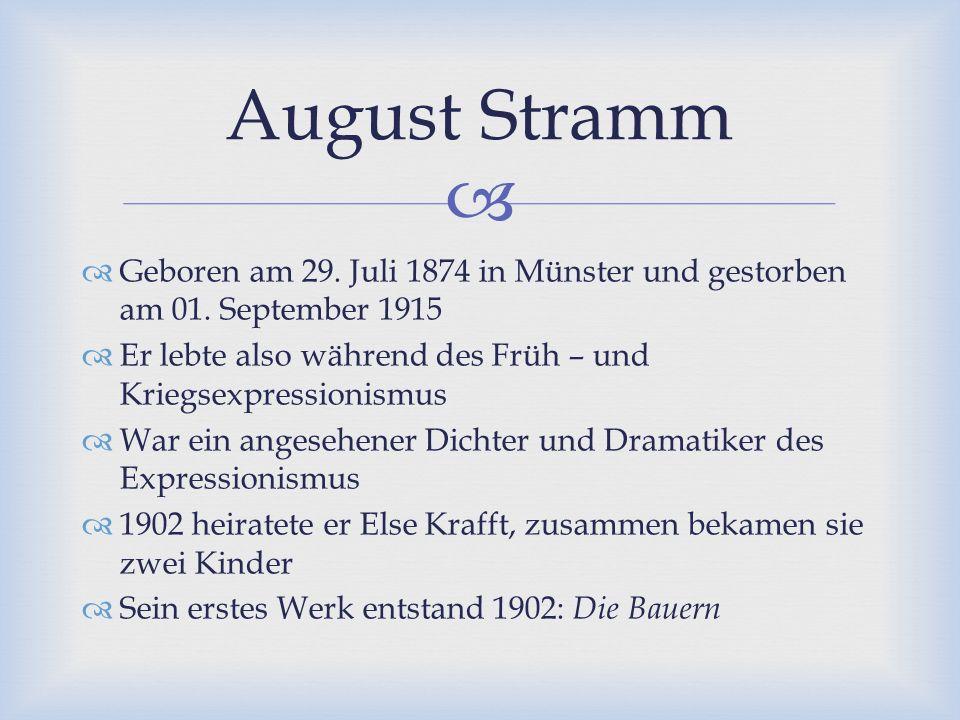   Um 1912 fand Stramm seinen eigenen Ton bezüglich der Lyrik  erlangte die Aufmerksamkeit von Herwarth Walden, dem Herausgeber der angesehenen Zeitschrift Der Sturm  bekam endlich Anerkennung für seine Werke  Seine letzte Schaffensphase wurde vor allem durch Kriegsgedichte gekennzeichnet, da Stramm selber im ersten Weltkrieg mitwirkte August Stramm