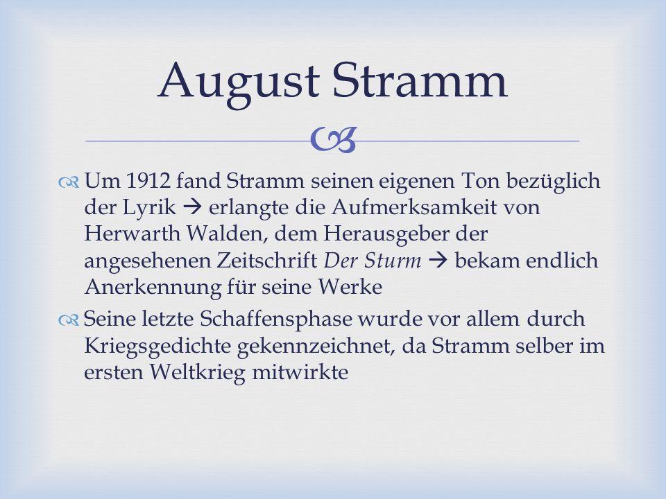   Um 1912 fand Stramm seinen eigenen Ton bezüglich der Lyrik  erlangte die Aufmerksamkeit von Herwarth Walden, dem Herausgeber der angesehenen Zeit