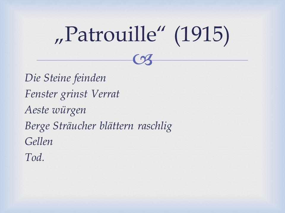 """ Die Steine feinden Fenster grinst Verrat Aeste würgen Berge Sträucher blättern raschlig Gellen Tod. """"Patrouille"""" (1915)"""