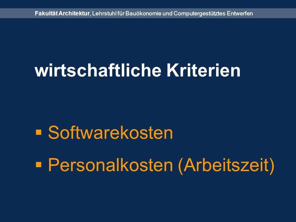 Fakultät Architektur, Lehrstuhl für Bauökonomie und Computergestütztes Entwerfen wirtschaftliche Kriterien  Softwarekosten  Personalkosten (Arbeitszeit)