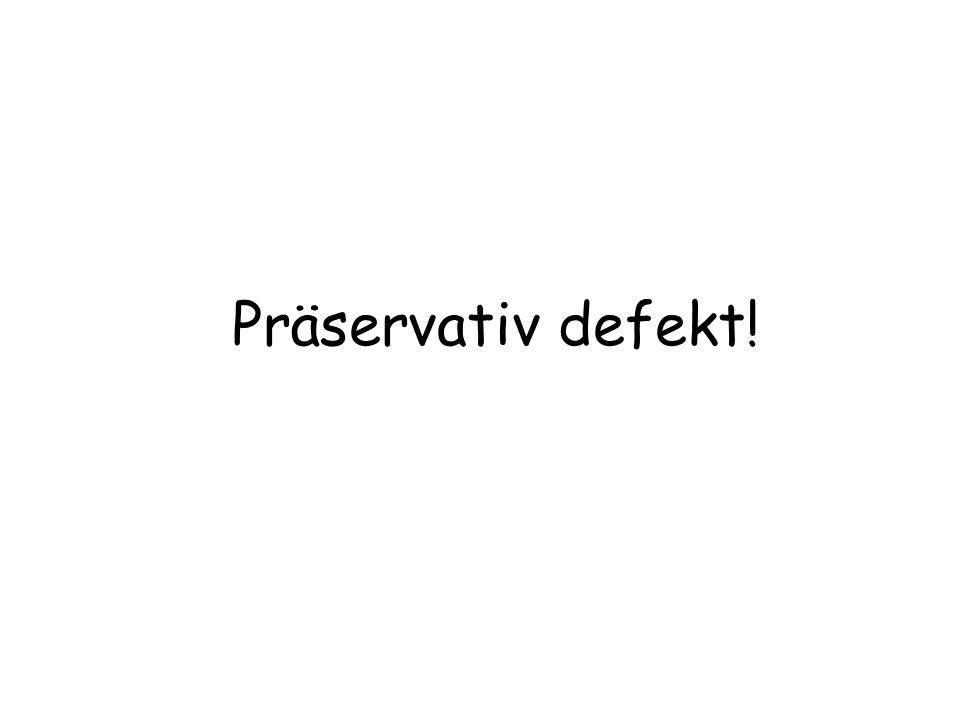 Präservativ defekt!