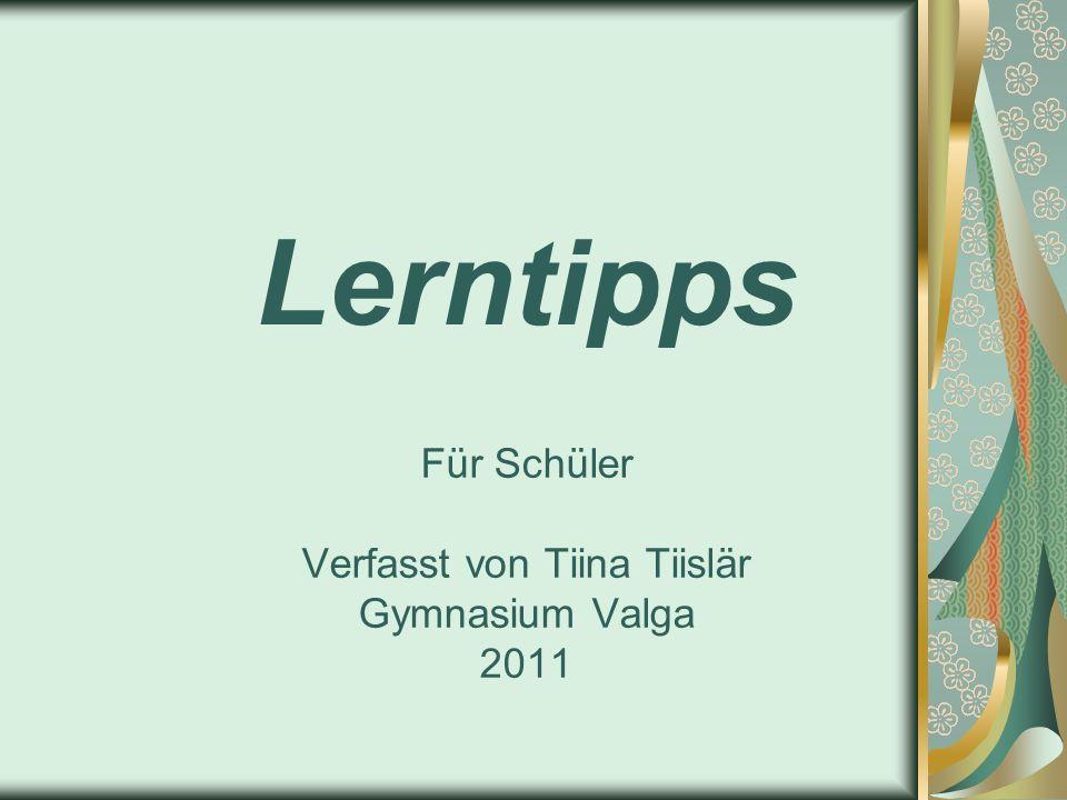 Lerntipps Für Schüler Verfasst von Tiina Tiislär Gymnasium Valga 2011