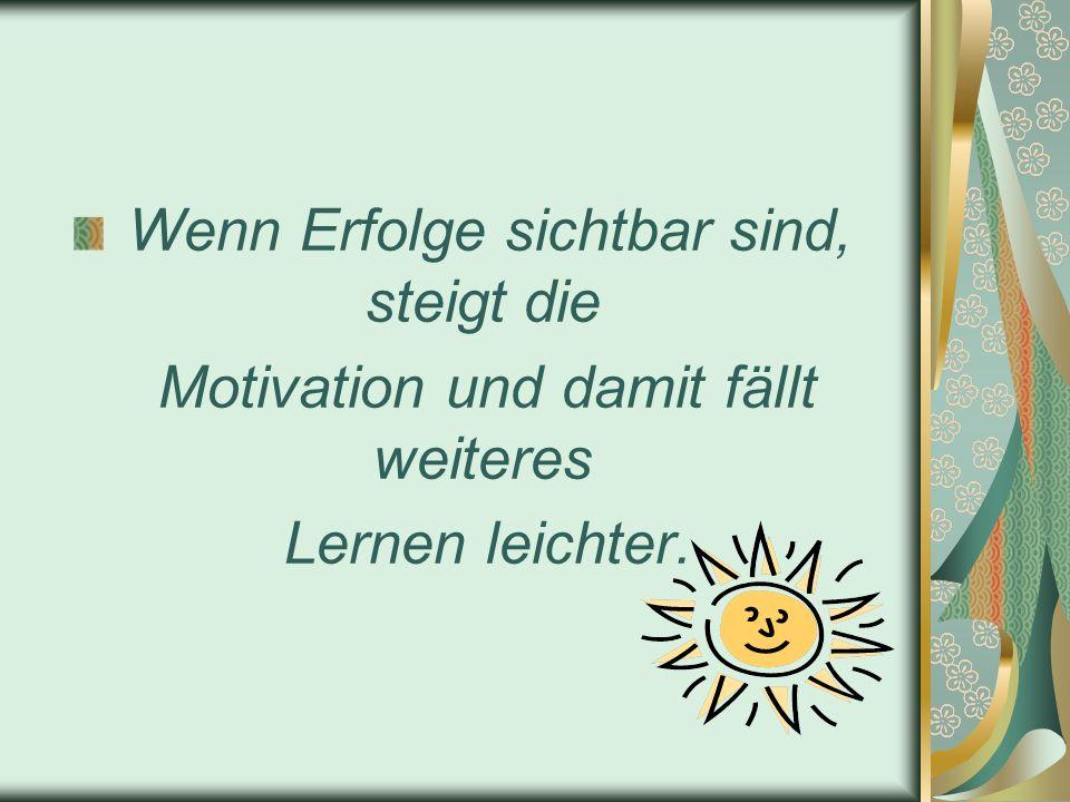 Wenn Erfolge sichtbar sind, steigt die Motivation und damit fällt weiteres Lernen leichter.