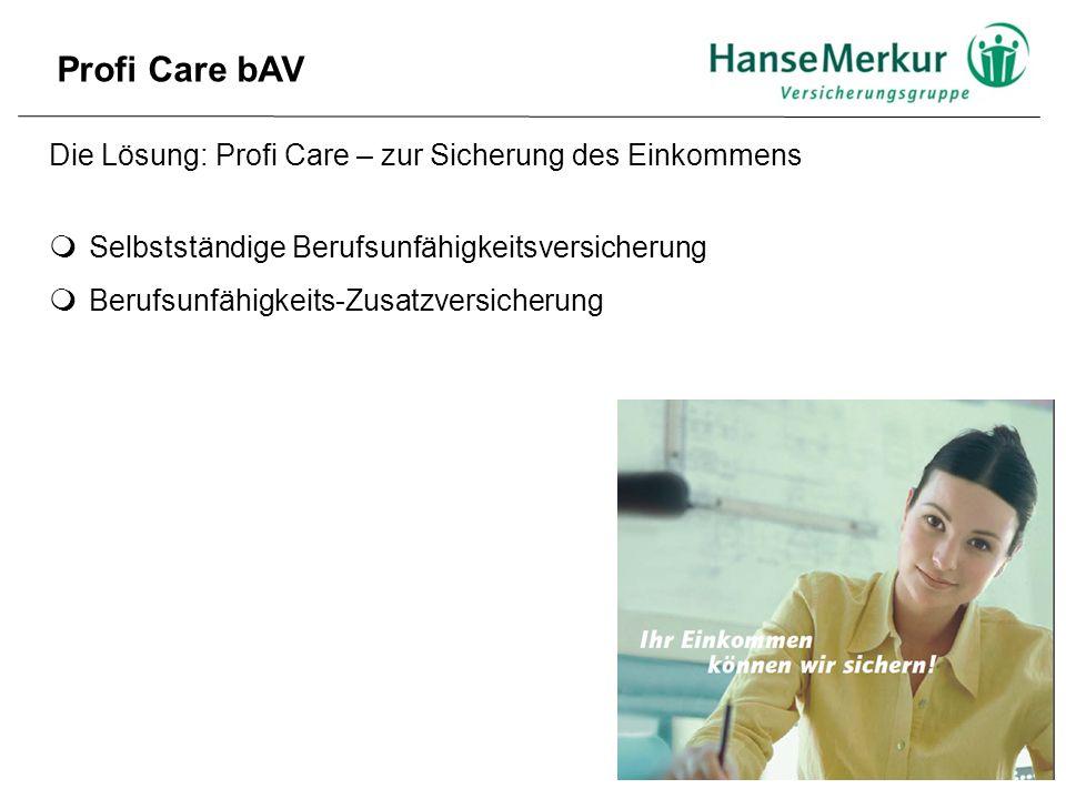 Die clevere Lösung: Profi Care bAV– zur Sicherung des Einkommens  Selbstständige Berufsunfähigkeitsversicherung  Berufsunfähigkeits-Zusatzversicherung...mit der Möglichkeit Steuern und Sozialversicherungsbeiträge zu sparen.