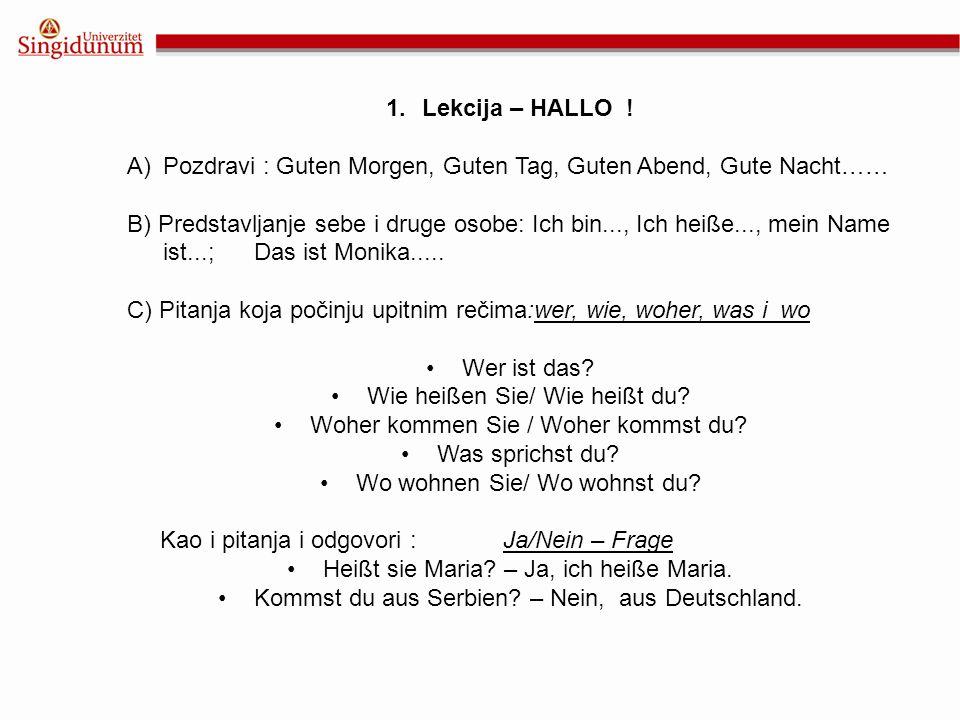 1.Lekcija – HALLO ! A)Pozdravi : Guten Morgen, Guten Tag, Guten Abend, Gute Nacht…… B) Predstavljanje sebe i druge osobe: Ich bin..., Ich heiße..., me