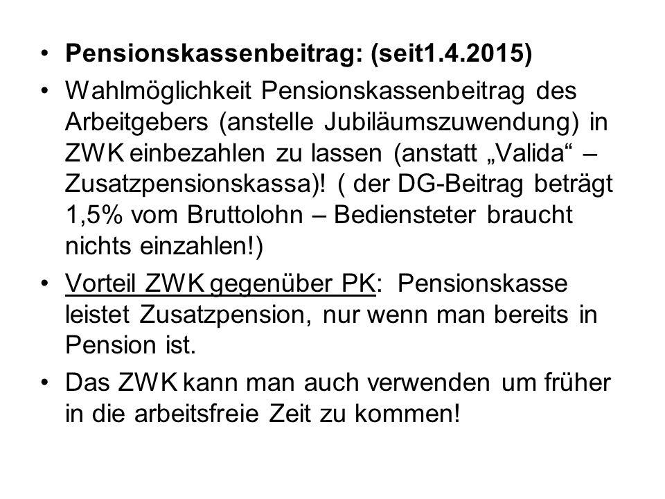 """Pensionskassenbeitrag: (seit1.4.2015) Wahlmöglichkeit Pensionskassenbeitrag des Arbeitgebers (anstelle Jubiläumszuwendung) in ZWK einbezahlen zu lassen (anstatt """"Valida – Zusatzpensionskassa)."""