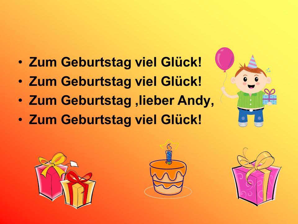 Zum Geburtstag viel Glück! Zum Geburtstag,lieber Andy, Zum Geburtstag viel Glück!