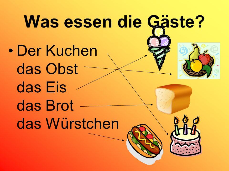 Was essen die Gäste? Der Kuchen das Obst das Eis das Brot das Würstchen