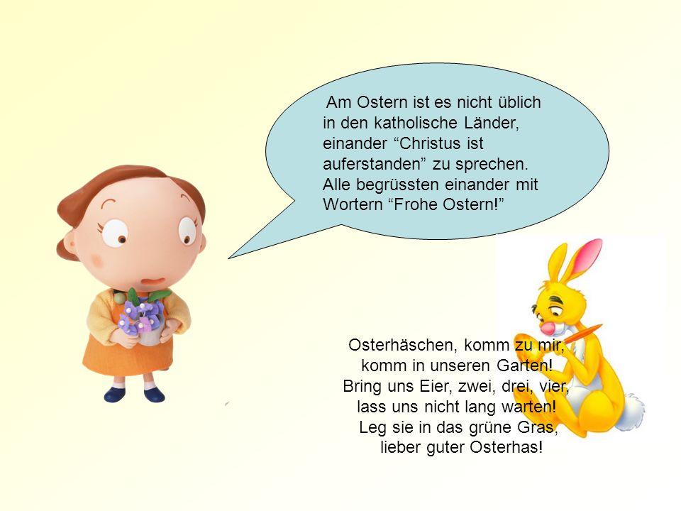 Am Ostern ist es nicht üblich in den katholische Länder, einander Christus ist auferstanden zu sprechen.