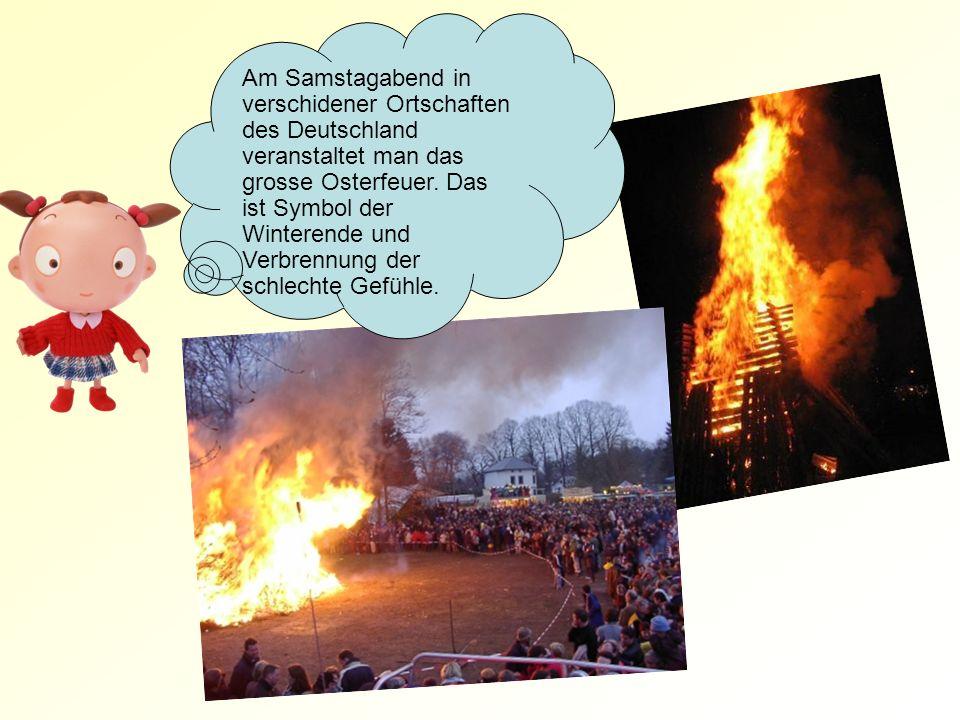 Am Samstagabend in verschidener Ortschaften des Deutschland veranstaltet man das grosse Osterfeuer.