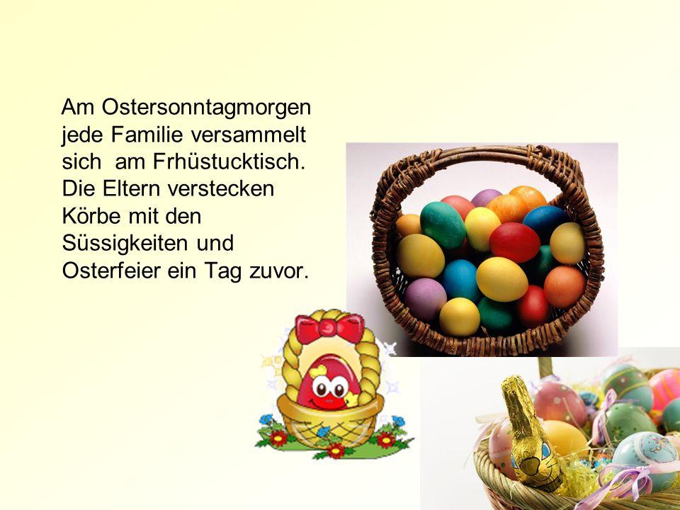 Nach dem Frühstuck sprechen Erwachsene der Kindern: Osterhäscher versteckt die Geschenke, ihr sollt sie finden , und die Kinder beginnen sie finden.