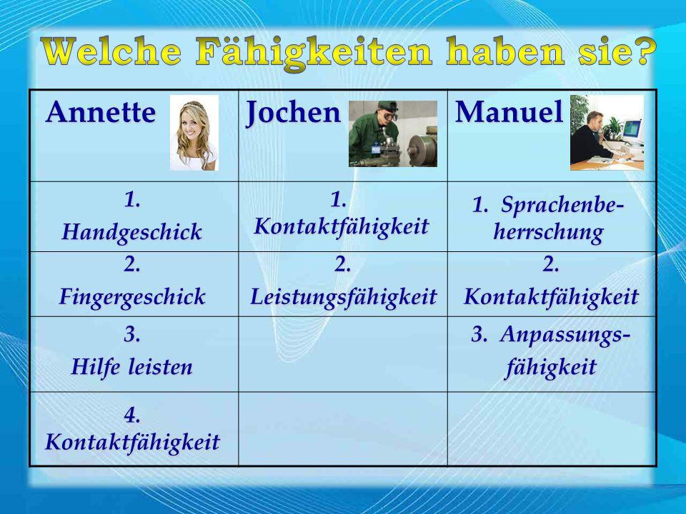 Annette AnnetteJochenManuel1.Handgeschick 2.Fingergeschick 3. Hilfe leisten 4.Kontaktfähigkeit 1.Kontaktfähigkeit 2.Leistungsfähigkeit 1. Sprachenbe-