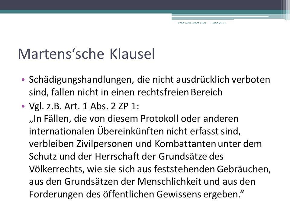 Martens'sche Klausel Schädigungshandlungen, die nicht ausdrücklich verboten sind, fallen nicht in einen rechtsfreien Bereich Vgl. z.B. Art. 1 Abs. 2 Z