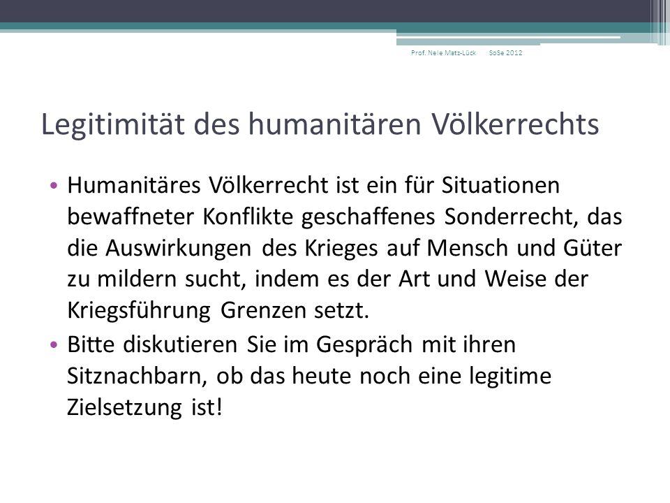 Legitimität des humanitären Völkerrechts Humanitäres Völkerrecht ist ein für Situationen bewaffneter Konflikte geschaffenes Sonderrecht, das die Auswi